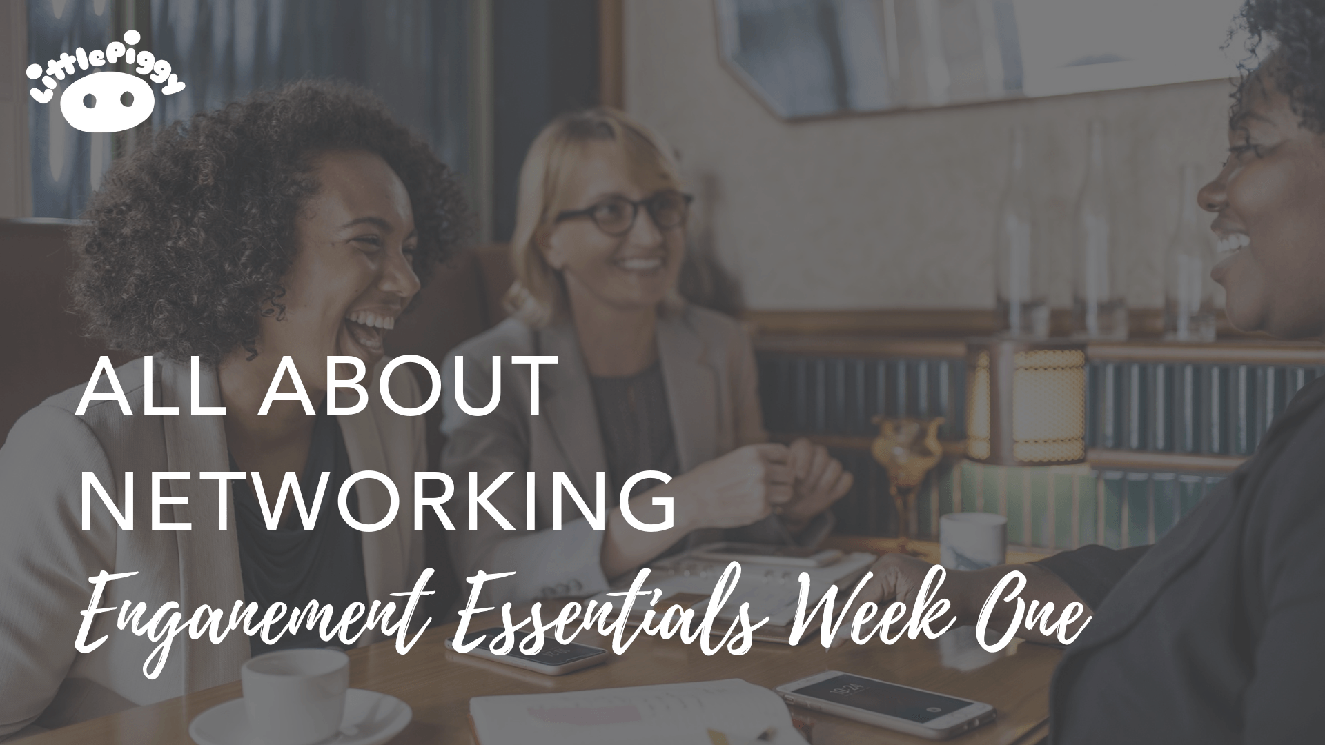 All About Networking Engagement Essentials, Week One | Kathy Ennis | LittlePiggy